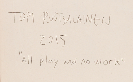 "Topi ruotsalainen, ""all play and no work""."