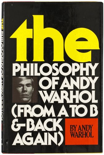 """Andy warhol, """"the philosophy of andy warhol (from a to b & back again)""""."""